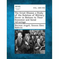 """""""The Great Illusion a Study of the Relation of Military Power in Nations to Their Economic and Social Advantage"""" di Norman Angell, Simeon Eben Baldwin, (prima ed. 1910)."""