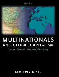 """""""Multinationals And Global Capitalism: From the Nineteenth to the Twenty-first Century"""" di Geoffrey Jones, 2004."""
